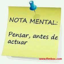 Nota mental: pensar antes de actuar...