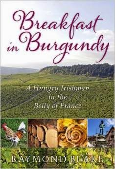 Breakfast in Burgundy by Raymond Blake. Laced with compelling writing about French food and its ways, Breakfast in Burgundy is part travel memoir, part foodie detective story, part love song to Raymond's adopted home. This book tells the story of the Blakes' decision to buy a house in Burgundy. Raymond describes the moments of despair—such as the water leak that cost a fortune—and the fantastic times too.