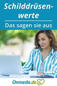 Schilddrüsenwerte: Zu hoch oder zu niedrig? (mit Tabelle) – Onmeda.de