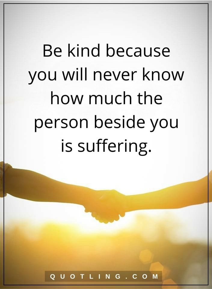 kindness quotes be kind because you will never know how ...
