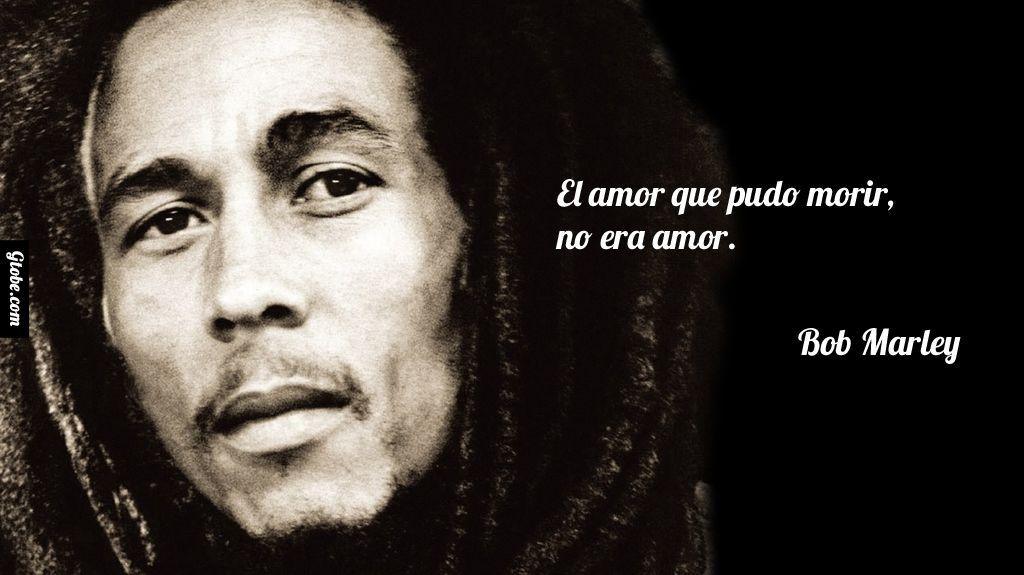Frases Bob Marley Tumblr: El Amor Que Pudo Morir, No Era Amor.