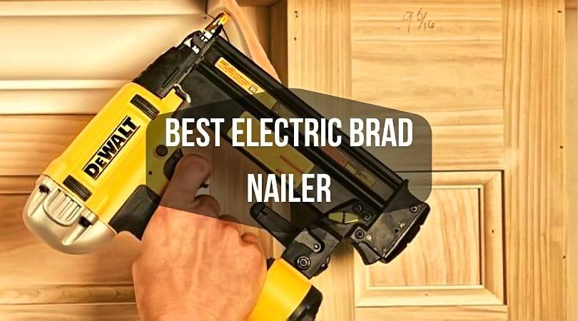 Top 7 Best Electric Brad Nailer Reviews Nailer Brad Nailer Brad