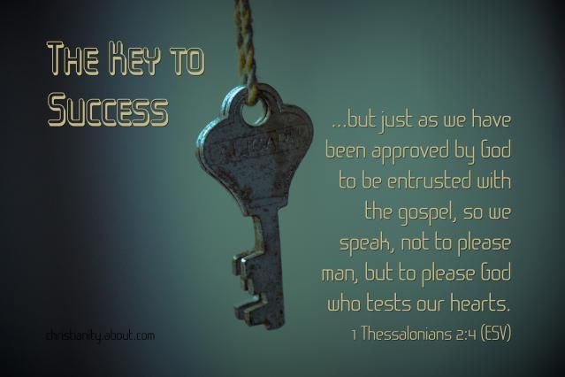 Verse of the Day: Pleasing God - The Key to Success - 1 Thess. 2:4