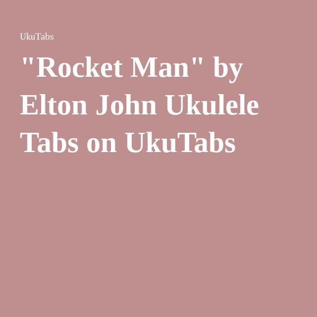 Rocket Man By Elton John Ukulele Tabs On Ukutabs Serenade Me