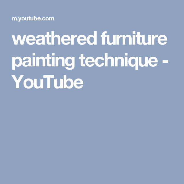 weathered furniture painting technique - YouTube