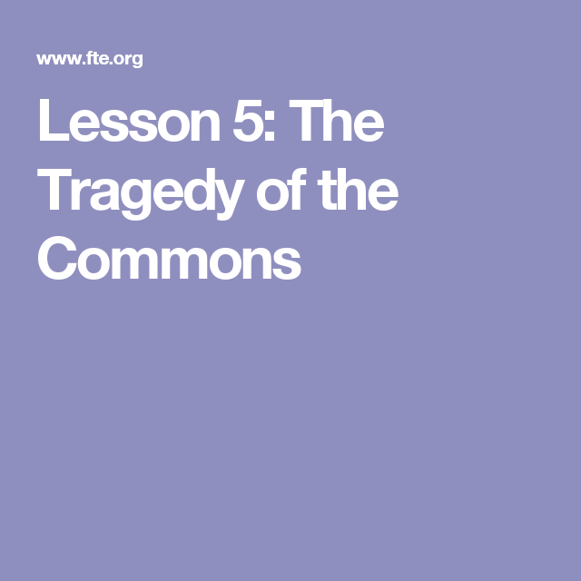 Lesson 5 The Tragedy Of Common Teaching Economic Ap Environmental Science Essay By Garrett Hardin Question