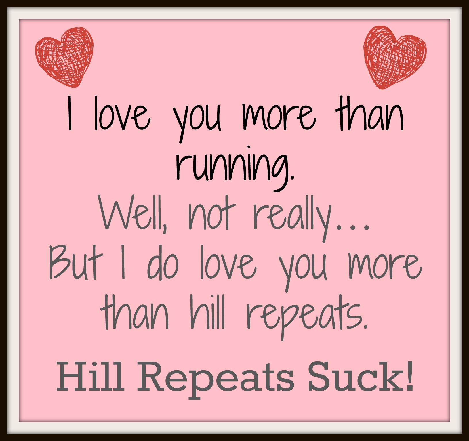 Pin By Ken Compton On Run Like You Stole Something Inspirational Running Quotes I Do Love You Love You More Than