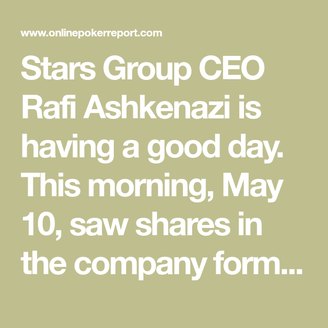 Stars Group Ceo Rafi Ashkenazi Is Having A Good Day This Morning May 10 Saw Shares In The Company Formerly Kno Toronto Stock Exchange Stock Market Marketing