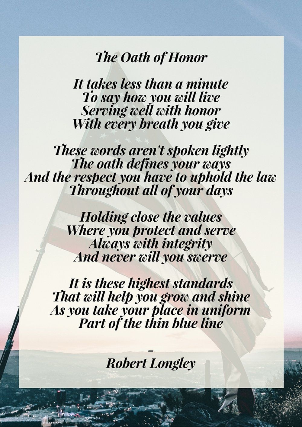 The Oath Of Honor Is Taken By Police Officers When They Become A Law Enforcement Professional This Poem Is Written Inspirational Poems Poems Poems About Life