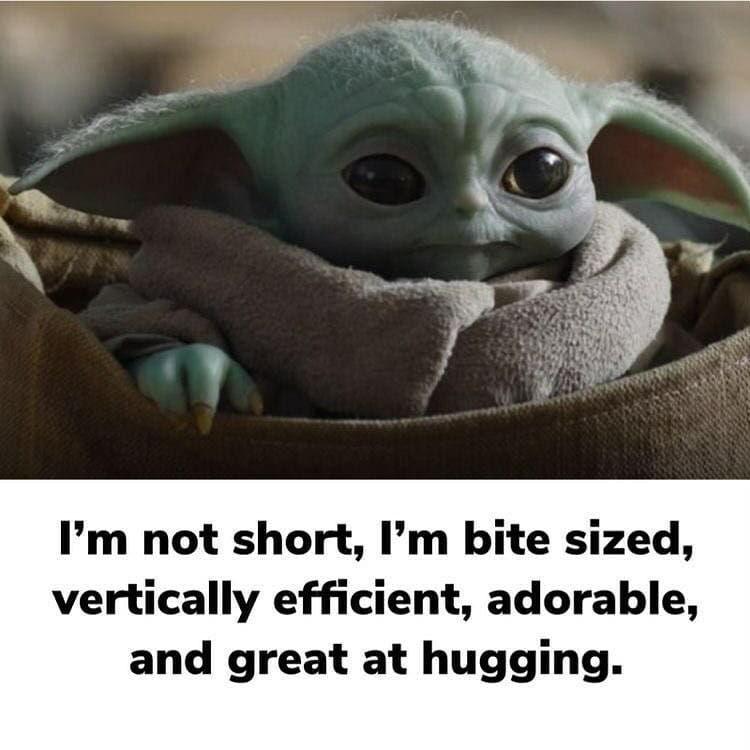 Baby Yoda On Instagram What Short People Tell Themselves Credit Trogyn Follow Babyyoda I Am For More Cuteness Share Baby Yoda In 2020 Yoda Funny Yoda Meme Yoda