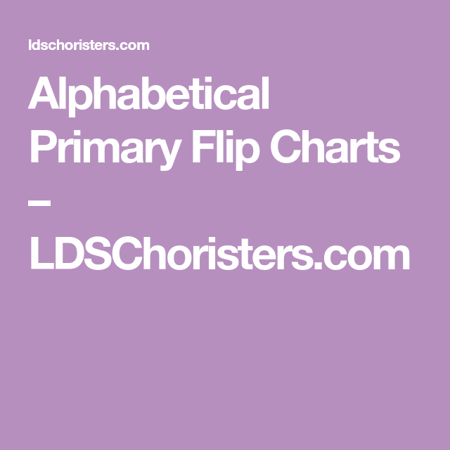 Alphabetical Primary Flip Charts Ldschoristers Com With Images Primary Songs Flip Chart Primary Singing Time