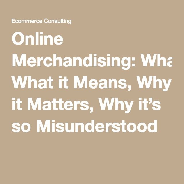 Online Merchandising What it Means, Why it Matters, Why it\u0027s so