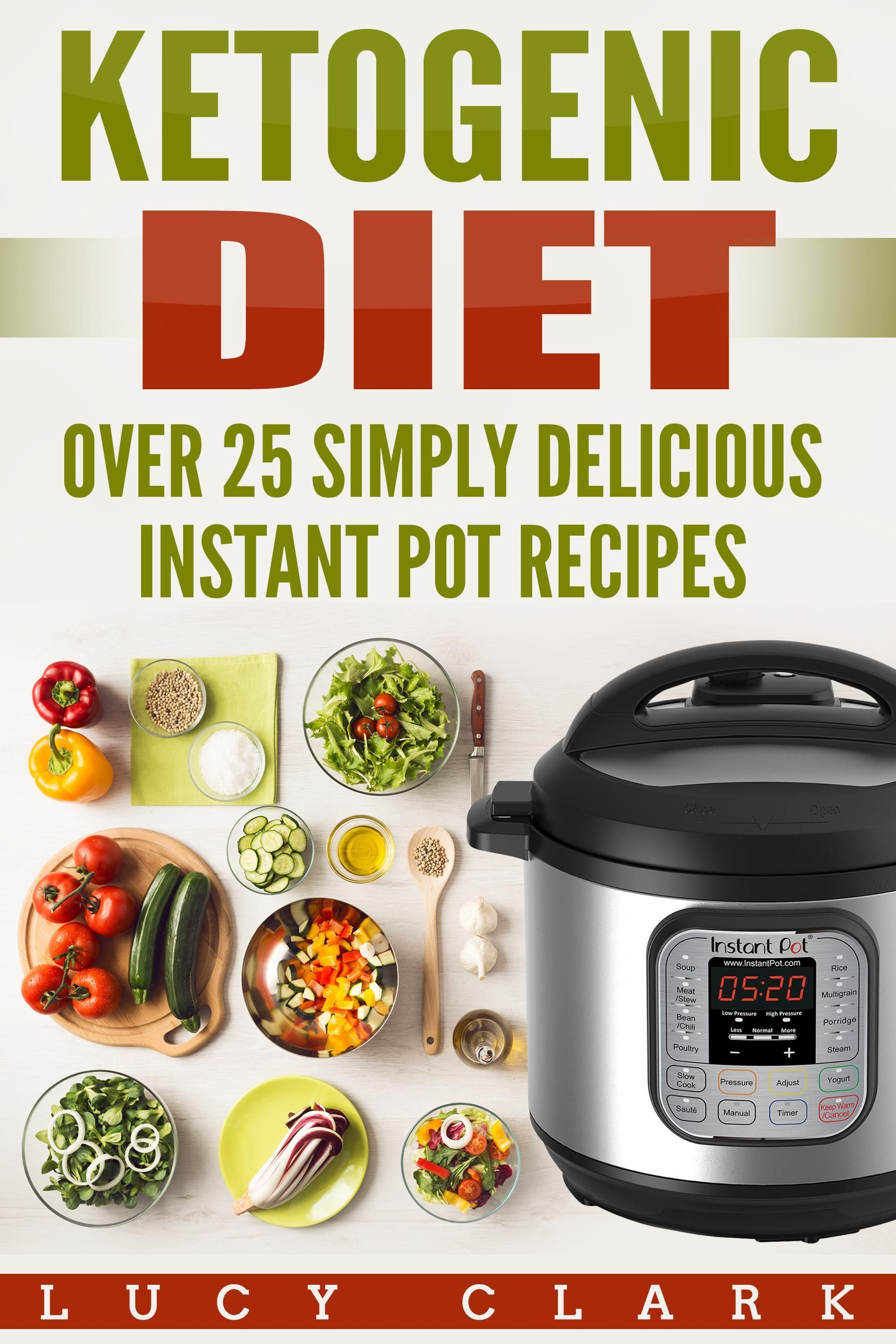 Ketogenic Diet: Over 25 Simply Delicious Instant Pot Recipes
