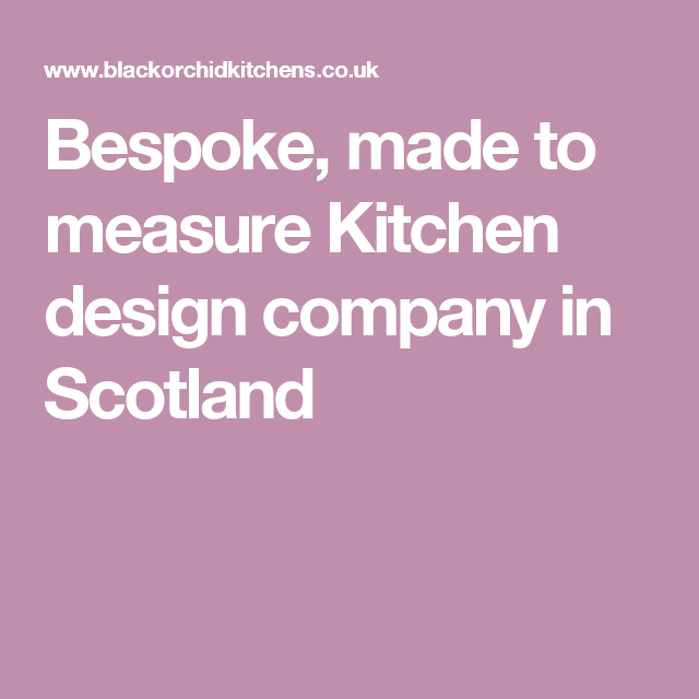 Bespoke, made to measure Kitchen design company in Scotland
