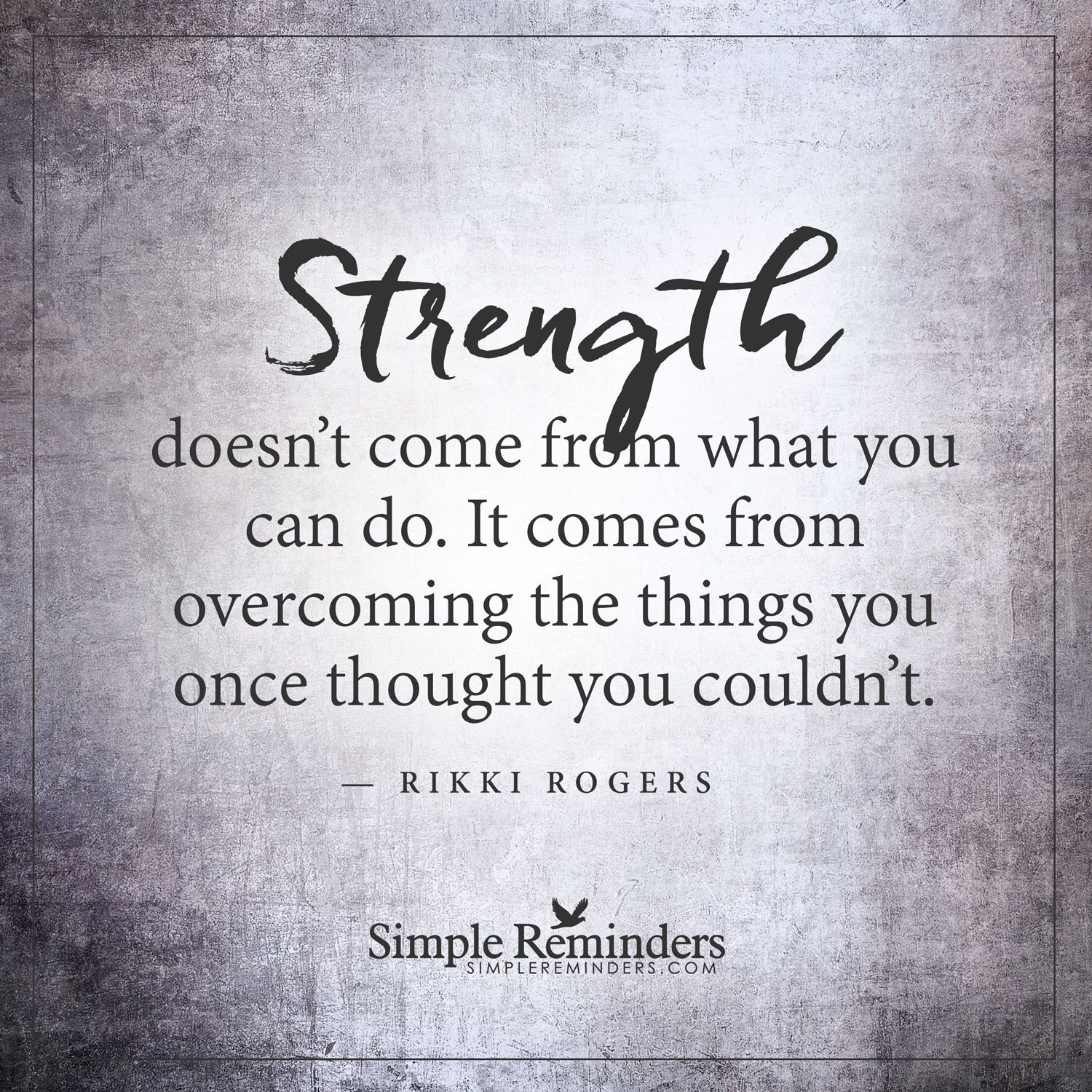 Overcoming things Strength doesn't come from what you can do. It ...
