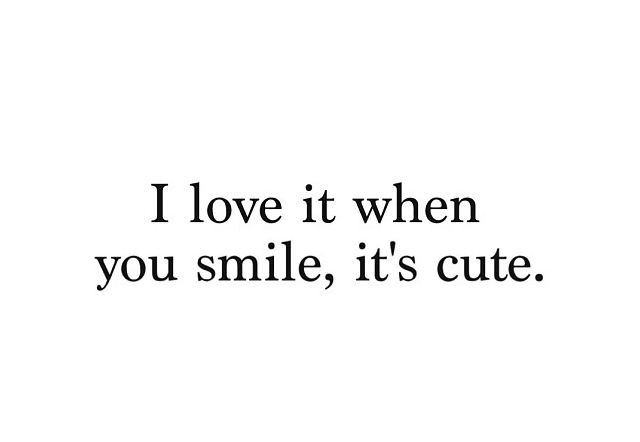 I Love Your Smile Quotes Simple Yup I Like When He Smiles Its Official I Have A Crush On His