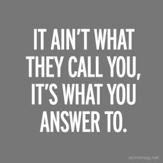 I hate the word ain't but yeah, it's what you answer to