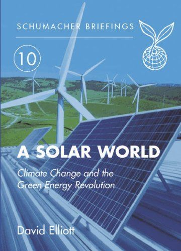 A solar world climate change and the green energy revolution a solar world climate change and the green energy revolution schumacher briefings publicscrutiny Image collections