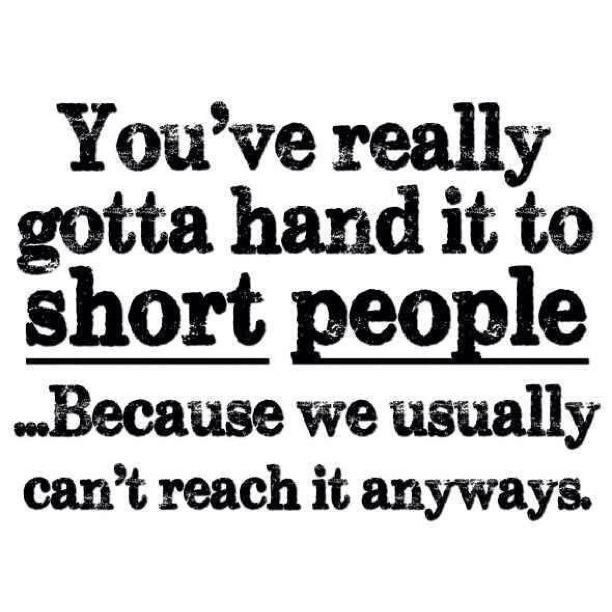 Short People Quotes Lol so true though!! : ) | Short people problems | Pinterest  Short People Quotes