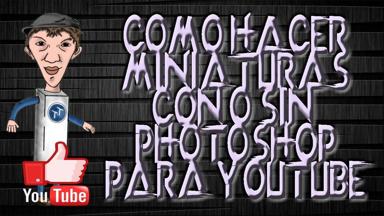 Como Hacer Miniaturas Con O Sin Photoshop Para Youtube