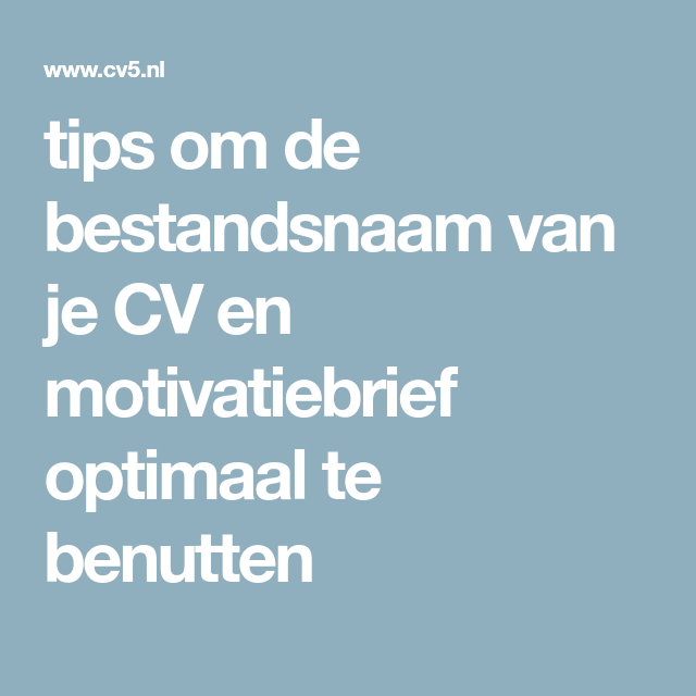 tips om de bestandsnaam van je CV en motivatiebrief optimaal te