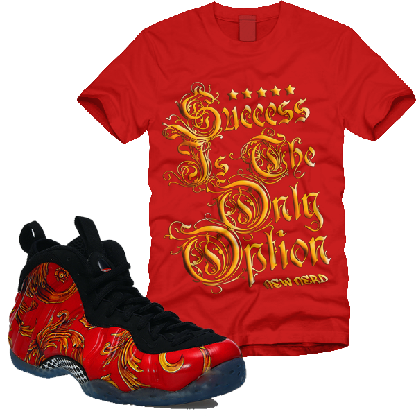 69f1d4914e7de SUCCESS IS THE ONLY OPTION (Red) - Matching t-shirt for Foamposites ...