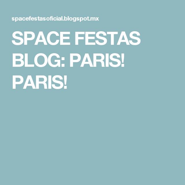 SPACE FESTAS BLOG: PARIS! PARIS!