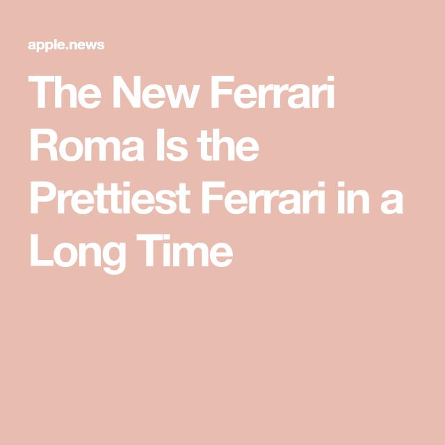 The New Ferrari Roma Is the Prettiest Ferrari in a Long Time — GQ #newferrari