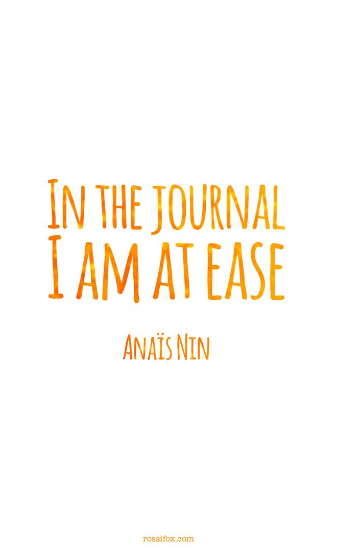 Anais Nin Quote About Journal Writing In The Journal I Am At Ease
