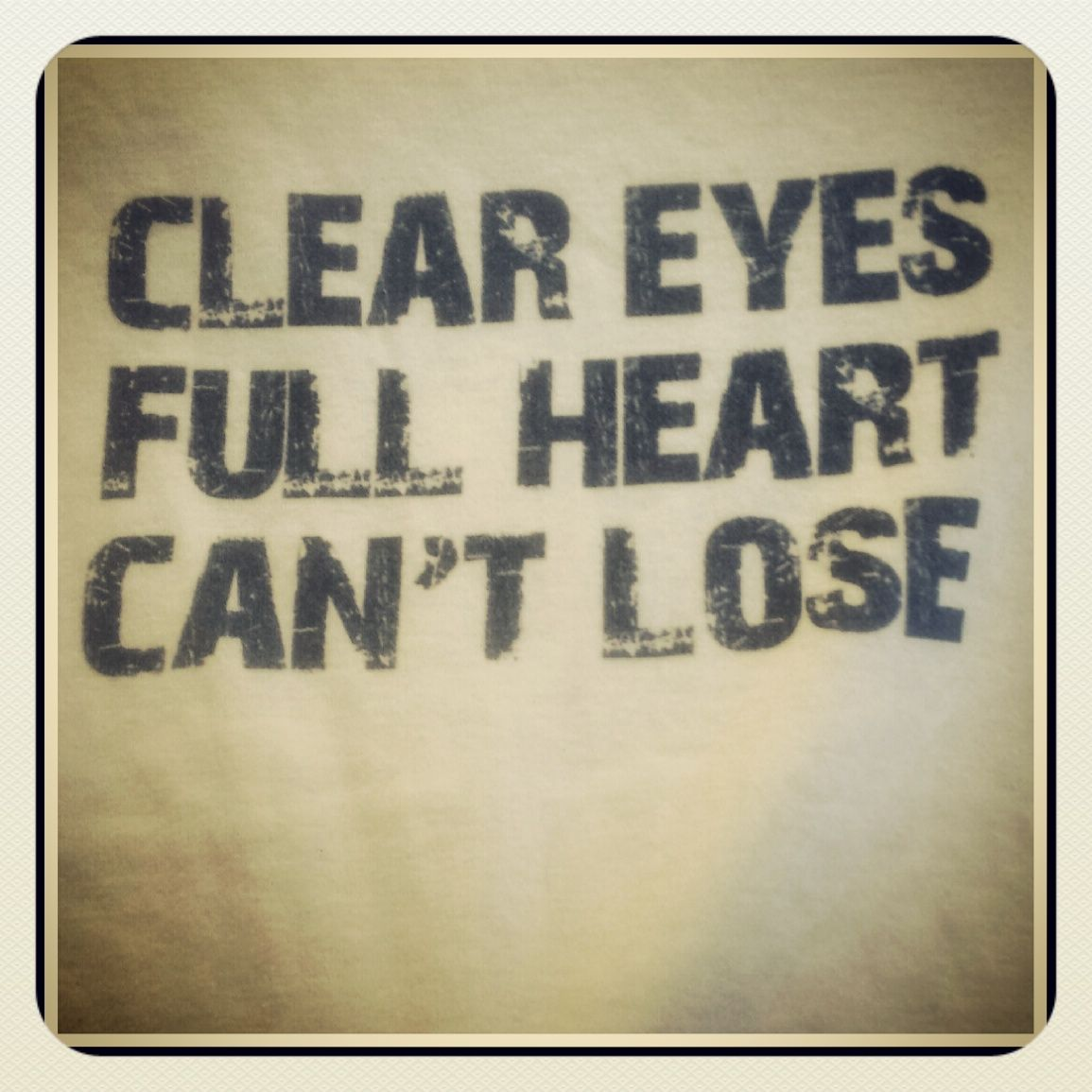 """Clear eyes, full heart, can't lose."" #TShirt"