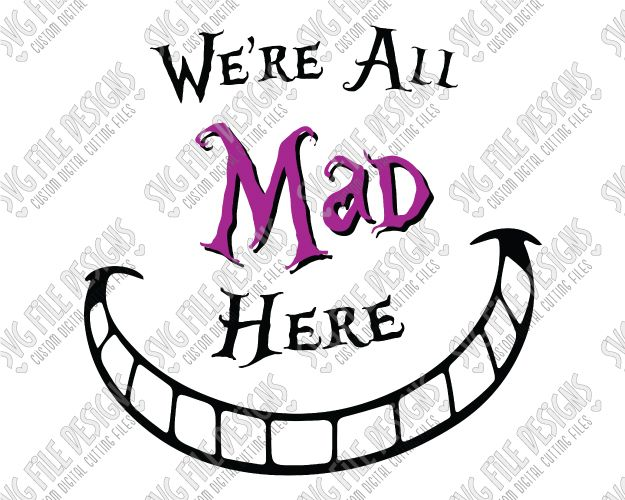 Were All Mad Here Alice In Wonderland Cut File Set SVG EPS