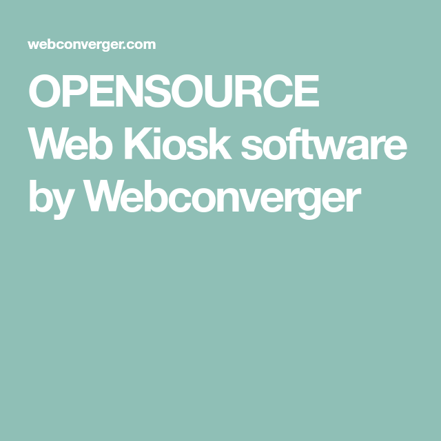 OPENSOURCE Web Kiosk software by Webconverger | Linux | Kiosk