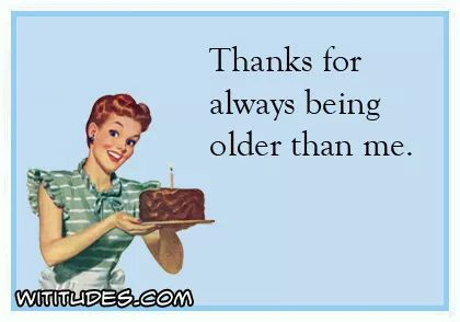 Thanks For Always Being Older Than Me Ecard Birthday Quotes Funny Birthday Messages For Sister Happy Birthday Quotes