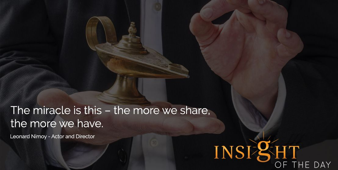 the more we share, the more we have Daily quote by Leonard Nimoy