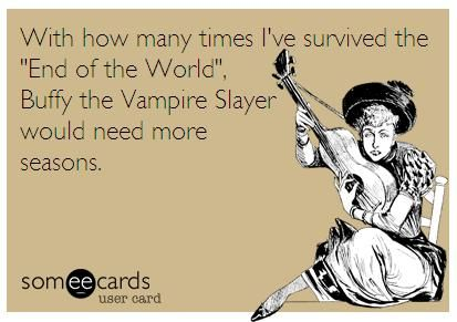 End Of The World Ecard Buffy The Vampire Slayer Quotes Pinterest
