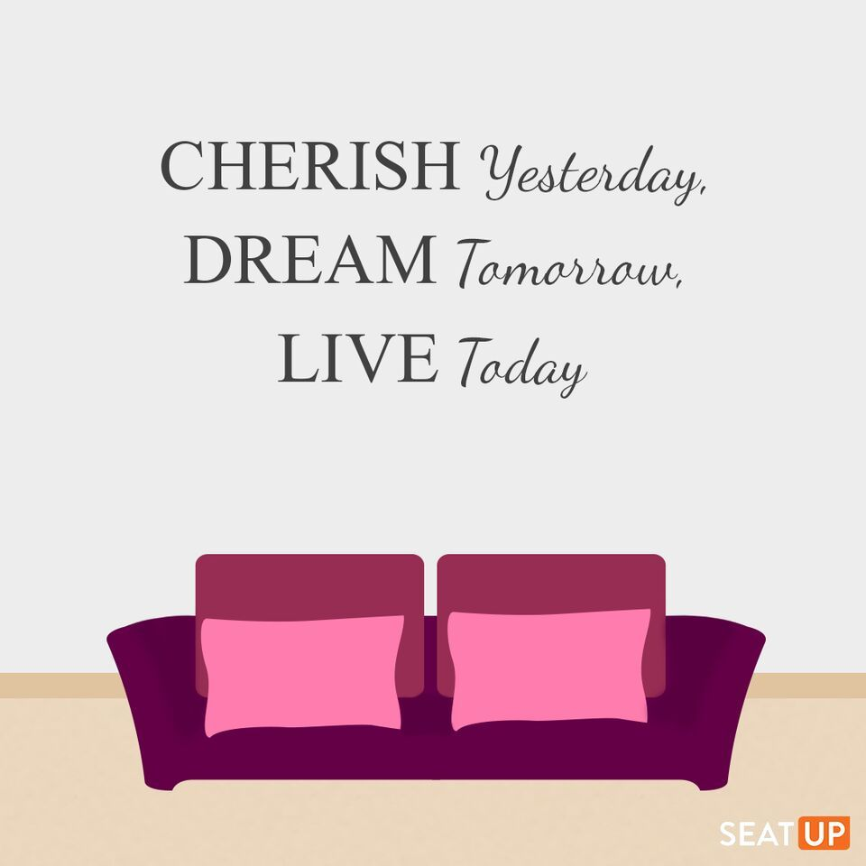 Quotes On Sofa Cherish Yesterday Dream Tomorrow Live Today Quotes Life