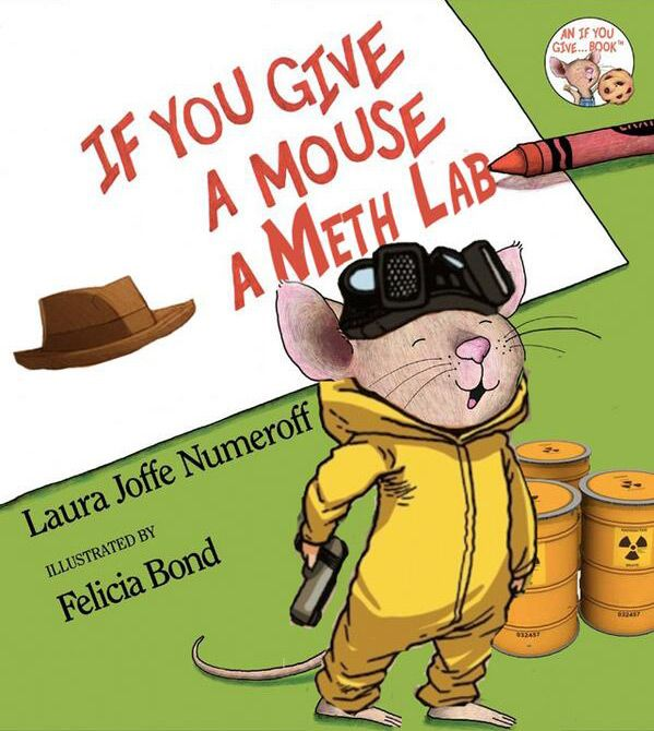heisenbergchronicles if you give a mouse a meth lab by darth bonniegrrl on twitter