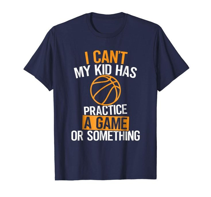 Basketball Shirt for Mom Kid Has Practice Game Or Something