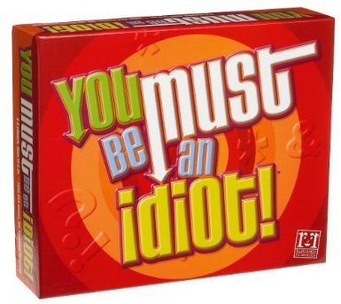 You Must Be An Idiot:  Each round, everyone is dealt a card telling them whether they are an Idiot or not. The current Genius gets to ask a special Trivia question of their choice from the card in their hand. Everyone writes their answers, but-if you're an Idiot, you must answer incorrectly. Once the answers are revealed, it's your job to figure out who's an Idiot. But call somebody an Idiot who's not and they steal points from you and idiots who don't get caught get bonus points. 3-6…