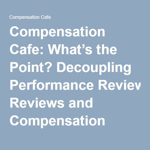 Compensation Cafe Whatu0027s the Point? Decoupling Performance - performance reviews