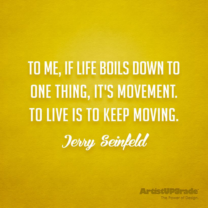 """To me, if life boils down to one thing, it's movement. To live is to keep moving.""— Jerry Seinfeld #moving #quote"