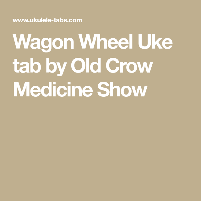 Wagon Wheel Uke Tab By Old Crow Medicine Show Sheet Music