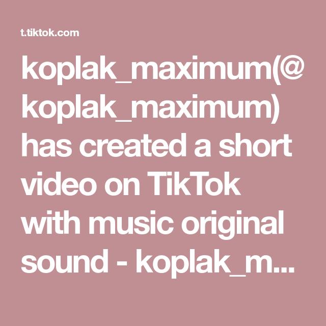 Koplak Maximum Koplak Maximum Has Created A Short Video On Tiktok With Music Original Sound Koplak Maximum In 2020 The Originals Video Maxima