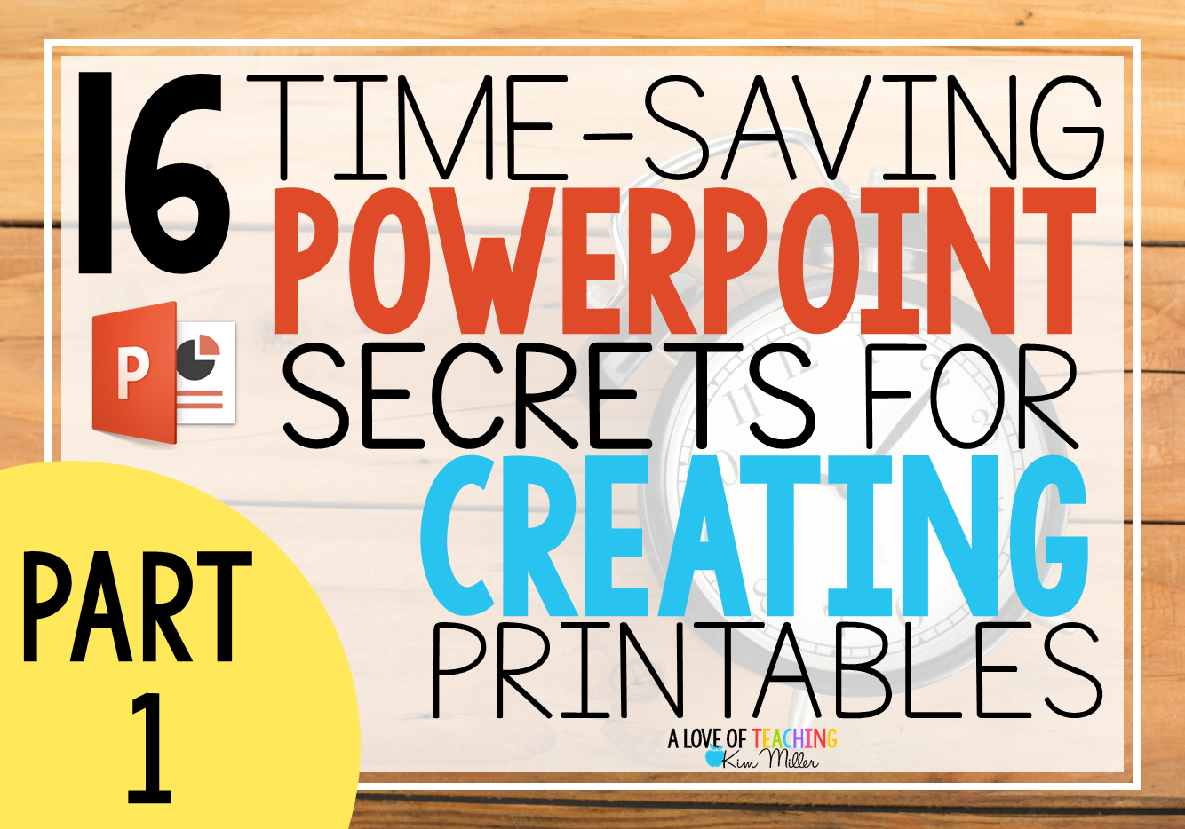 16 Easy Time-Saving PowerPoint Secrets: Part 1 - Kim Miller