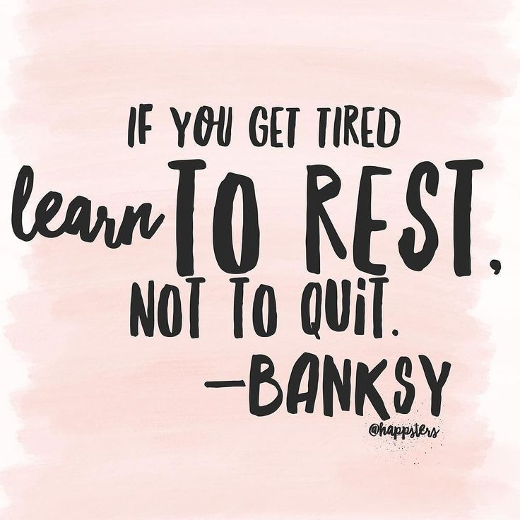 Rest Quotes If you get tired, learn to rest, not to quit.  banksy | Words to  Rest Quotes