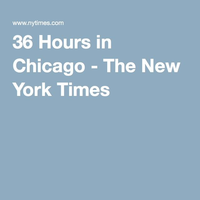 36 Hours in Chicago - The New York Times--mostly wicker park?