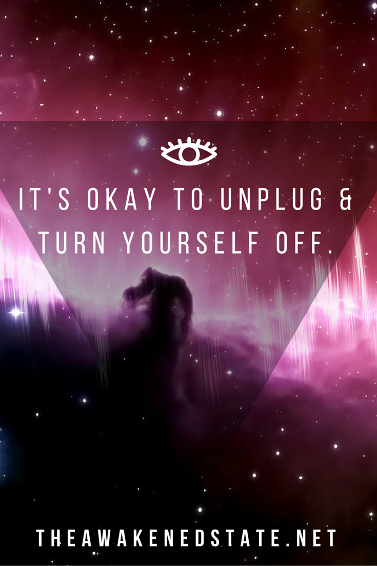 It\u0027s okay to unplug and turn yourself off. The internet will still
