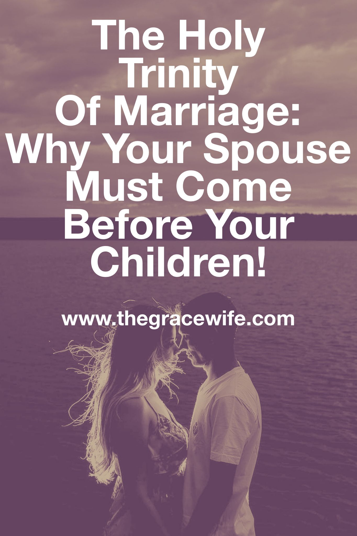 The Holy Trinity Of Marriage Why Your Spouse Must Come Before Your Children Marriage Christian Marriage Marriage Life