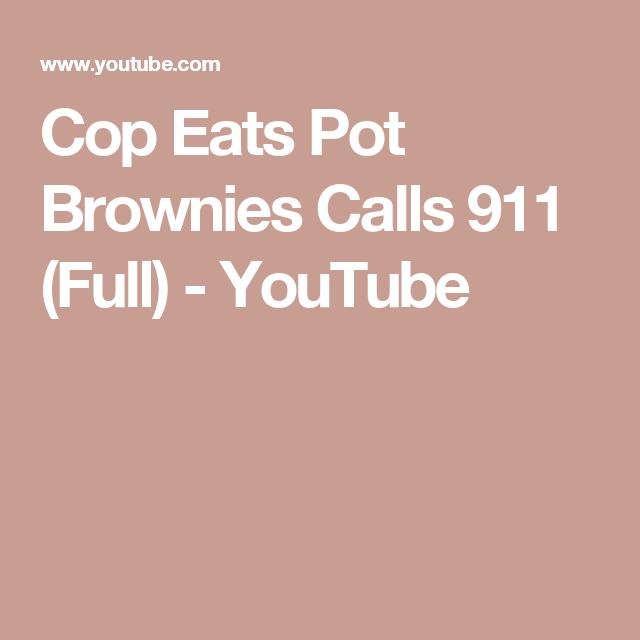 Cop Eats Pot Brownies Calls 911 (Full) - YouTube