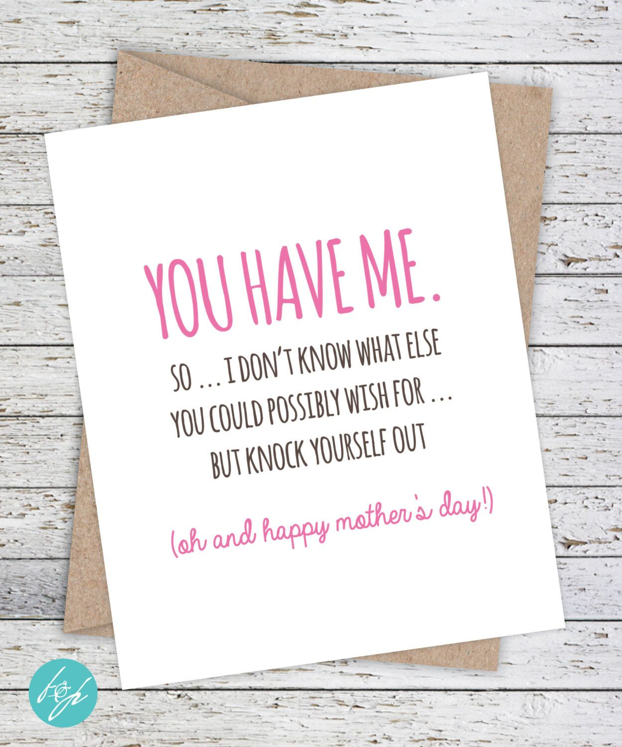 mothers day card funny card for mom you have me so i dont know what else you could possibly with for but knock yourself out by flairandpaper on etsy